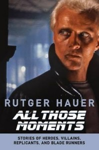 Rutger Hauer: All Those Moments [Paperback]